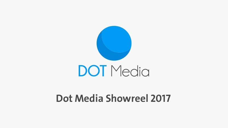 Dot Media Showreel 2017