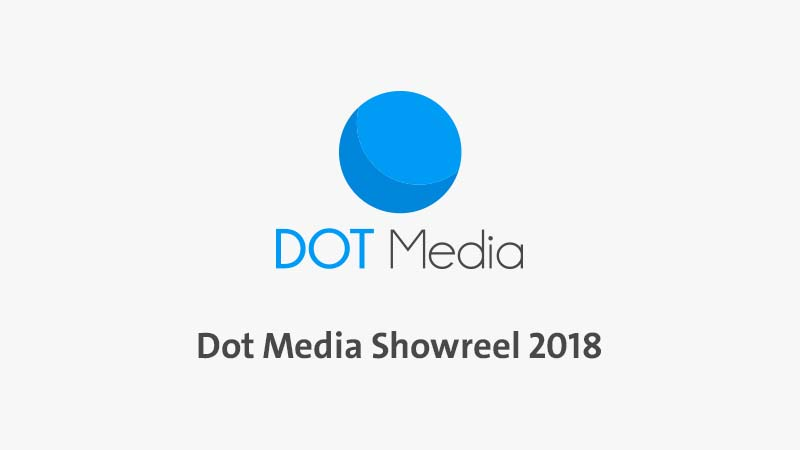 Dot Media Showreel 2018